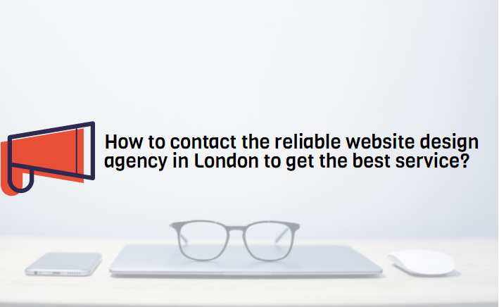 How to contact the reliable website design agency in London to get the best service?
