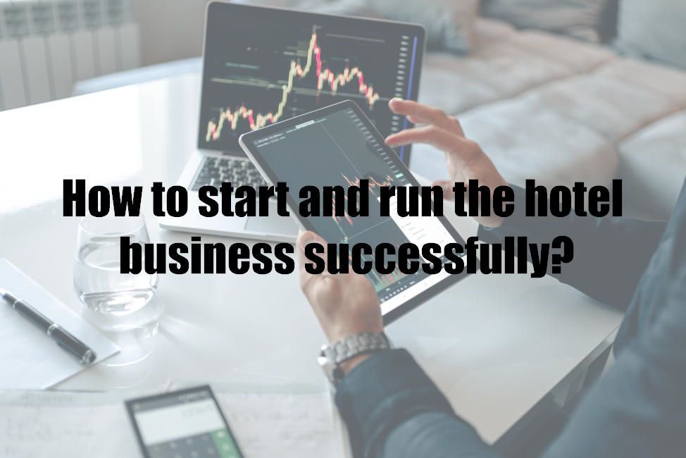 How to start and run the hotel business successfully?