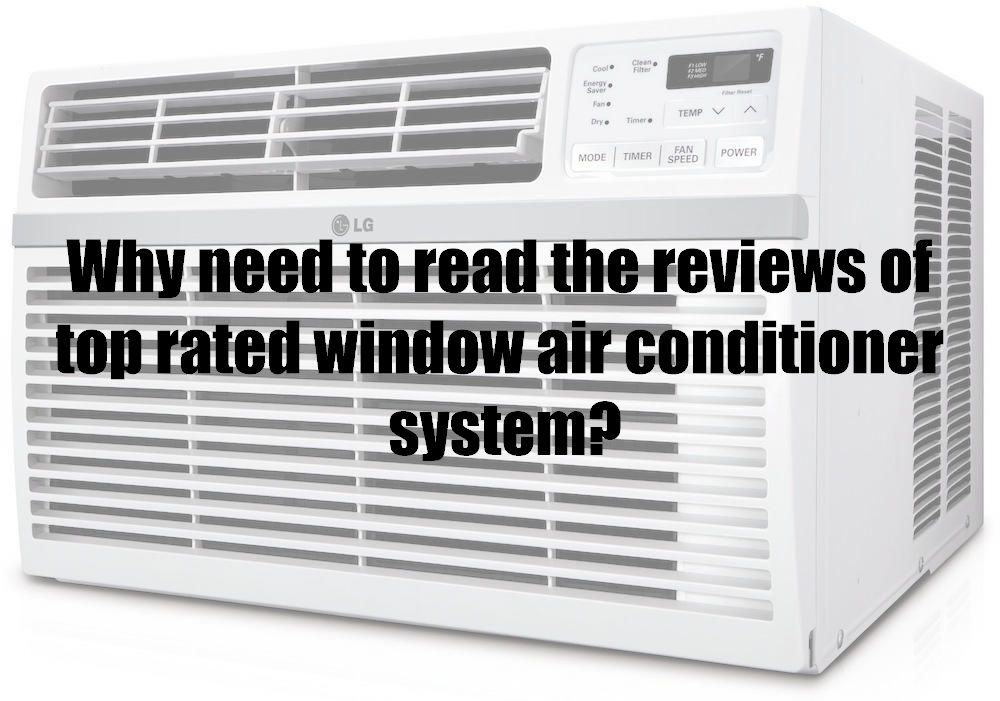 Why need to read the reviews of top rated window air conditioner system?